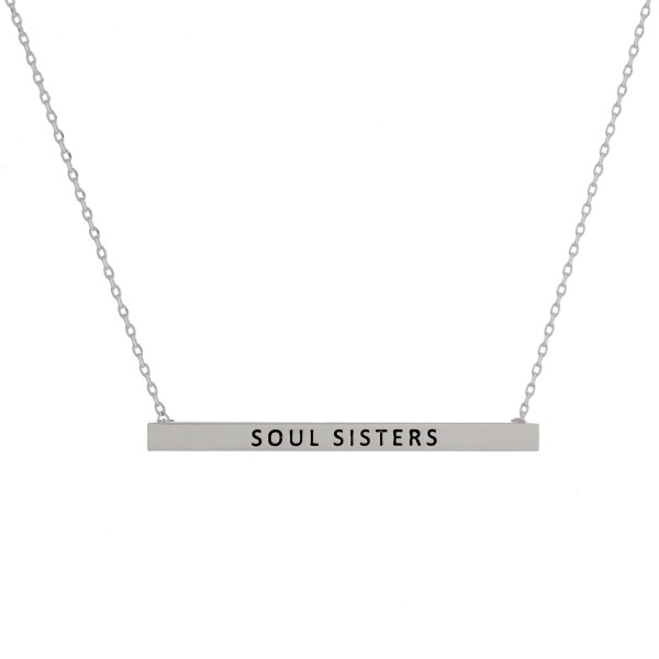 """Long metal necklace with bar pendant and message """"Soul Sisters"""" engraved. Approximate 17.5"""" in length."""