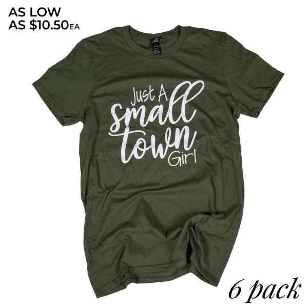 Just a small time girl. Short Sleeve Boutique Graphic Tee. These t-shirts are sold in a 6 pack. S:1 M:2 L:2 XL:1 35% Cotton 65% Polyester Brand: ANVIL Color: City Green