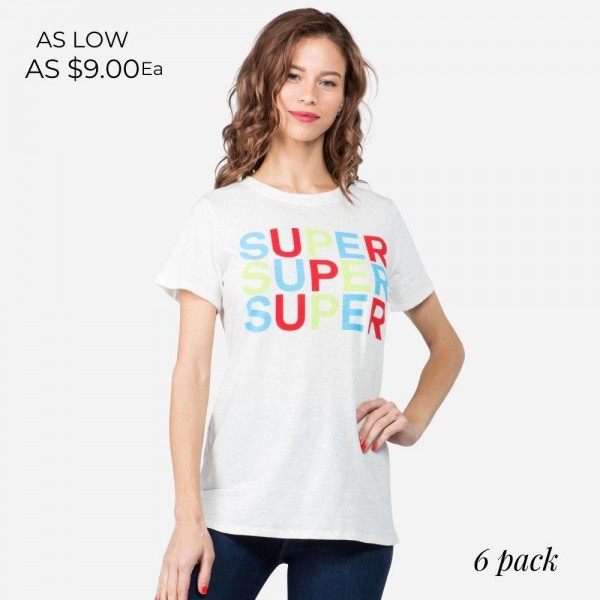 Super Soft and Stretchy Short Sleeve Boutique Graphic Tee. Sold in a 6 pack. S:2 M:2 L:2 35% Message: SUPER, SUPER, SUPER