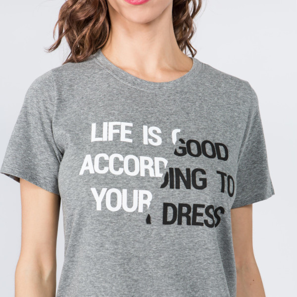 Super Soft and Stretchy Short Sleeve Boutique Graphic Tee. Sold in a 6 pack. S:2 M:2 L:2 35% Message: LIFE IS GOOD ACCORDING TO YOUR DRESS