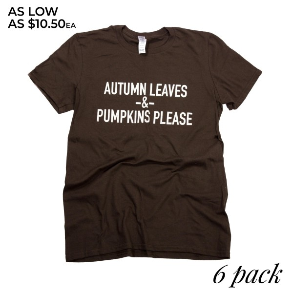 "Brown Bella Canvas short sleeve boutique graphic tee featuring ""Autumn Leaves & Pumpkins Please"".  - Pack Breakdown: 6pcs / pack - 1-S / 2-M / 2-L / 1-XL - 100% Cotton"