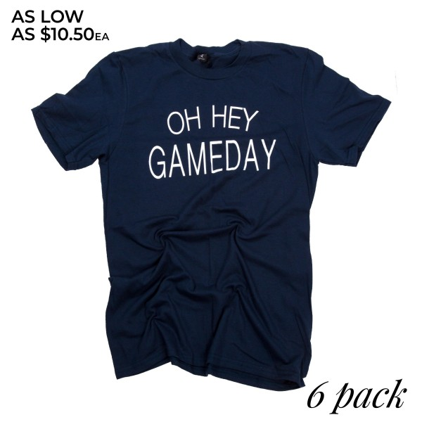 """Navy Anvil short sleeve boutique graphic tee featuring """"OH HEY GAMEDAY"""".  - Pack Breakdown: 6pcs / pack - 1-S / 2-M / 2-L / 1-XL - 100% Cotton"""
