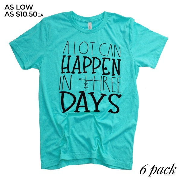 "Aqua Bella Canvas brand short sleeve ""A Lot Can Happen In Three Days"" printed boutique graphic tee.  - Pack Breakdown: 6pcs/pack - 1-S / 2-M / 2-L / 1-XL  - 52% Cotton / 48% Polyester"