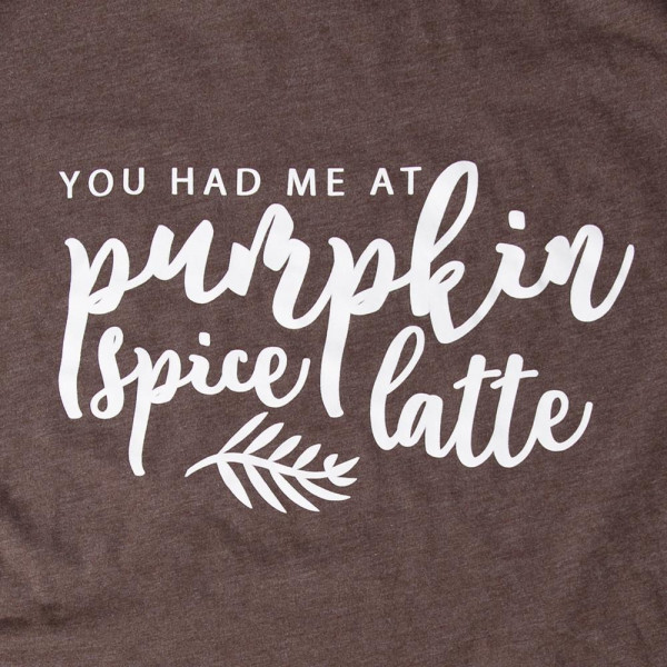 YOU HAD ME AT PUMPKIN SPICE LATTE - Short Sleeve Boutique Graphic Tee. These t-shirts are sold in a 6 pack. S:1 M:2 L:2 XL:1 35% Cotton 65% Polyester Brand: Next Level
