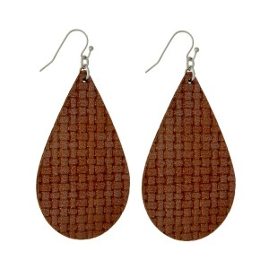 "Faux leather, fishhook earrings with a teardrop shape and a basketweave pattern. Approximately 2.25"" in length."