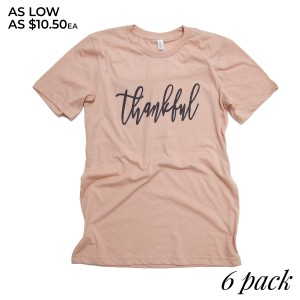 Thankful - Short Sleeve Boutique Graphic Tee.  These t-shirts are sold in a 6 pack. S:1 M:2 L:2 XL:1  52% Cotton, 48% Polyester