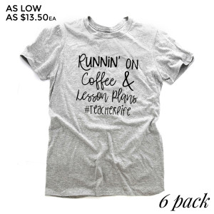 Runnin' On Coffee & Lesson Plans #TEACHERLIFE- Short Sleeve Boutique Graphic Tee. These t-shirts are sold in a 6 pack. S:1 M:2 L:2 XL:1 90% cotton, 10% Polyester