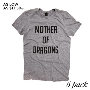 Mother of Dragons - Short Sleeve Boutique Graphic Tee. Sold in 6 pack. S:1 M:2 L:2 XL:1 Color: Gray 50% Cotton 50% Polyester Brand: Anvil