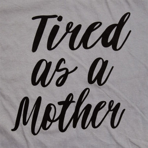 Tired as a Mother - Short Sleeve Boutique Graphic Tee. These t-shirts are sold in a 6 pack. S:1 M:2 L:2 XL:1 Color: Smoke Gray 100% Cotton 4 Brand: Anvil