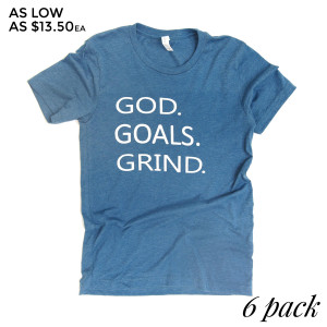 GOD. GOALS. GRIND. - Short Sleeve Boutique Graphic Tee. These t-shirts are sold in a 6 pack. S:1 M:2 L:2 XL:1  52% Cotton and 48% Polyester Brand: Bella Canvas