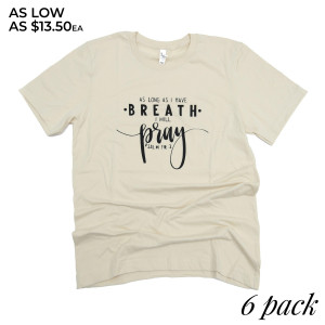 AS LONG AS I HAVE BREATH, I WILL PRAY (PSALM 116:2) - Short Sleeve Boutique Graphic Tee. These t-shirts are sold in a 6 pack. S:1 M:2 L:2 XL:1 52% Cotton and 48% Polyester Brand: Bella Canvas