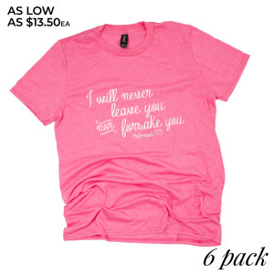 """""""I Will Never Leave You"""" Short Sleeve Boutique Graphic Tee. These t-shirts are sold in a 6 pack. S:1 M:2 L:2 XL:1 35% Cotton 65% Polyester Brand: Anvil"""