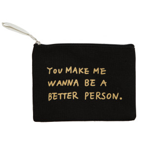"""Lined, canvas zipper pouch printed with """"You make me wanna be a better person"""" on the front. Measures 8"""" x 6"""" in size."""